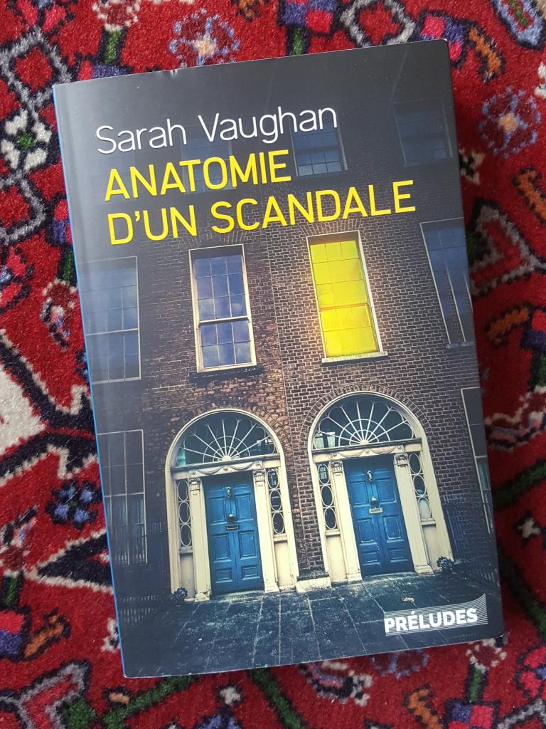 Anatomie d'un scandale, Sarah Vaughan (Editions Prédudes, 2018)