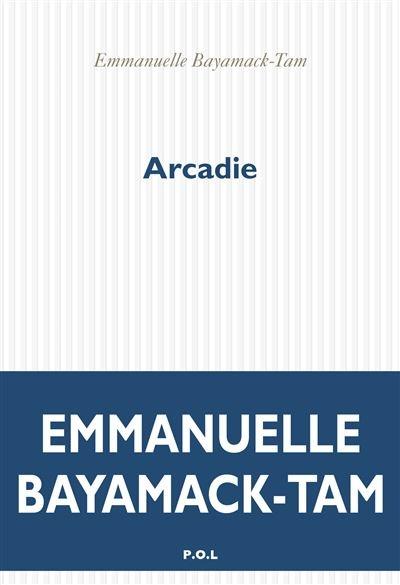 Arcadie, Emmanuelle Bayamack-Tam (P.O.L, 2018)