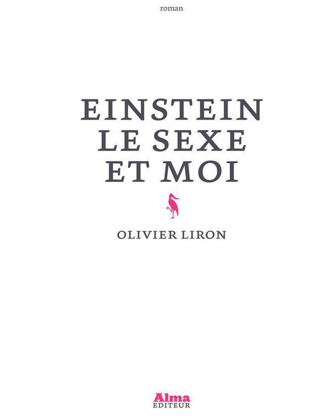 Einstein, le sexe et moi, Olivier Liron (Alma Editeur, 2018)